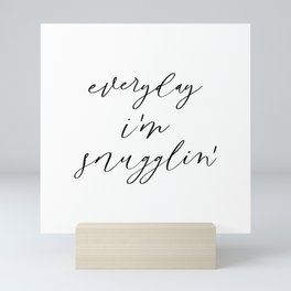 Everyday I'm Snugglin' Mini Art Print