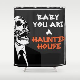 Baby You're a Haunted House Shower Curtain