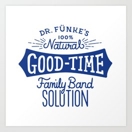 Dr. Funke's 100% Natural Good-Time Family Band Solution Art Print