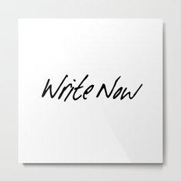 Write Now Metal Print