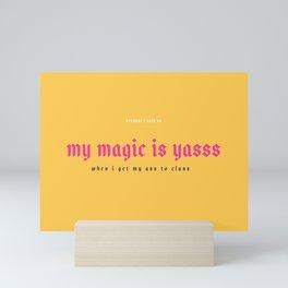 My Magic Is Yasss Mini Art Print