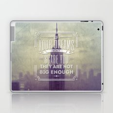 If Your Dreams Do Not Scare You, They Are Not Big Enough Laptop & iPad Skin