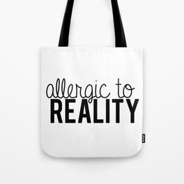 Allergic to reality. Tote Bag