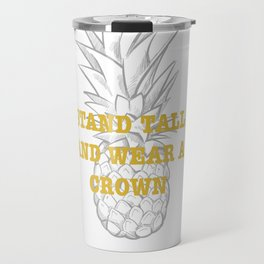 stand tall and wear a crown Travel Mug