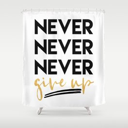 NEVER NEVER NEVER GIVE UP motivational quote Shower Curtain