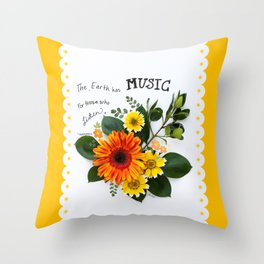The Earth has Music for Those Who Listen Throw Pillow