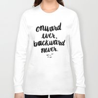 onward Long Sleeve T-shirts featuring Onward Ever, Backward Never by Jenna Freimuth
