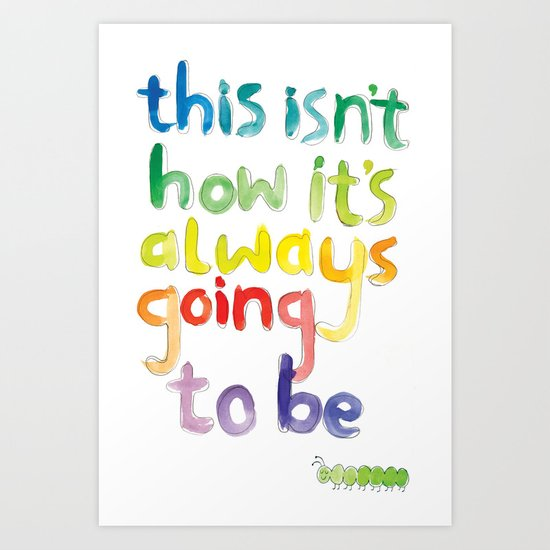 This isn't how it's always going to be Art Print