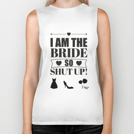 I am the bride so shut up! Biker Tank
