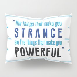 Strange is Powerful Pillow Sham
