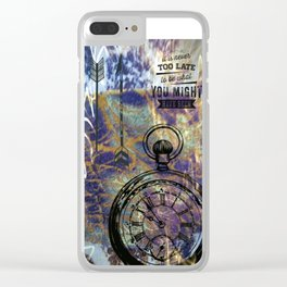 It's Never Too Late... Clear iPhone Case