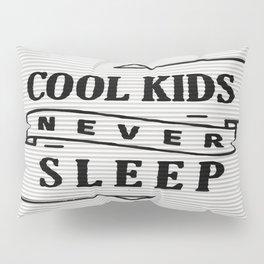 Cool Kids Never Sleep Pillow Sham