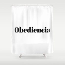 Obediencia Shower Curtain