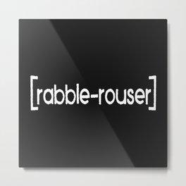 Rabble-Rouser Metal Print