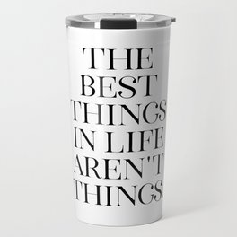 The Best Things in Life Aren't Things, Minimalist Decor, Printable Art, Typography Quote Travel Mug