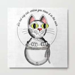 Do not say cat, unless you have it in the sack Metal Print