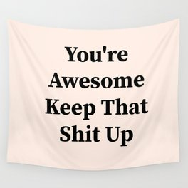 You're awesome keep that shit up Wall Tapestry