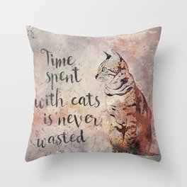Time spent with cats is never wastet Throw Pillow