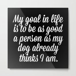 Goal In Life Funny Quote Metal Print