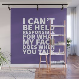 I Can't Be Held Responsible For What My Face Does When You Talk (Ultra Violet) Wall Mural