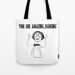 You are amazing, dahling Tote Bag