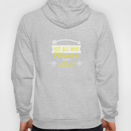 """""""Not all Who Wander are Lost"""" for emotional and inspiring tee for you! Makes a unique gift too!  Hoody"""
