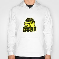get shit done Hoodies featuring Let's Get The Shit Done by akangraha74