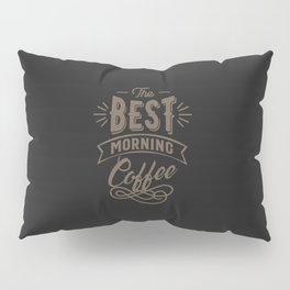 The Best Morning Coffee Pillow Sham