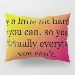 Try a Little Bit Harder Pillow Sham