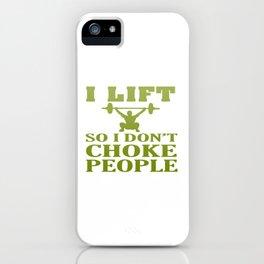 I LIFT So I Don't Choke People iPhone Case