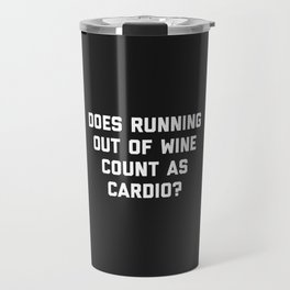 Running Out Of Wine Cardio Funny Gym Quote Travel Mug