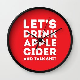 Let's Drink Apple Cider And Talk Shit Wall Clock