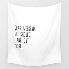 Dear weekend, we should hang out more. Wall Tapestry