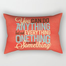 You can do Anything, not Everything Rectangular Pillow