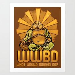 What Would Buddha Do? Art Print