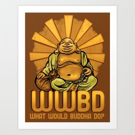 What Would Buddha Do? Art Print
