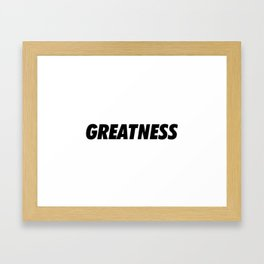 Greatness Framed Art Print
