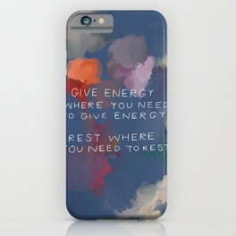 Give Energy Where You Need To Give Energy. Rest Where You Need Rest. iPhone Case