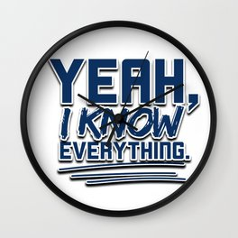 Yeah, I know everything Wall Clock