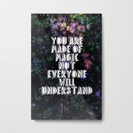 You Are Made of Magic   Words to Live By Metal Print