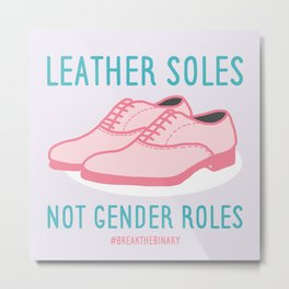 #BreakTheBinary (Leather Shoes Not Gender Roles) Metal Print