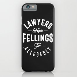 Lawyers Have Feelings Too. Allegedly iPhone Case