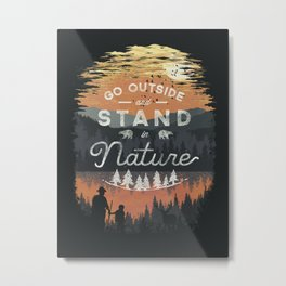 Go Outside and Stand in Nature Metal Print