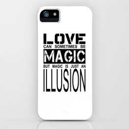 love can sometimes be magic - but magic is just an illusion iPhone Case