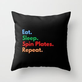 Eat. Sleep. Spin Plates. Repeat. Throw Pillow
