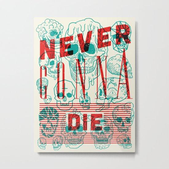 Never Gonna Die Metal Print