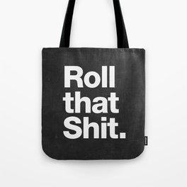 Roll that Shit - black version Tote Bag
