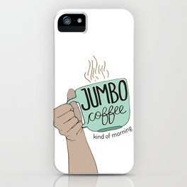 Jumbo Coffee Morning iPhone Case