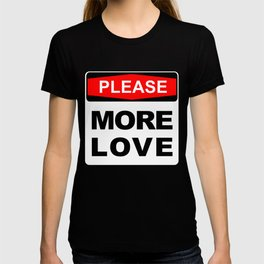 More Love please T-shirt