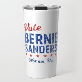 Vote Bernie Sanders Not me Us Travel Mug